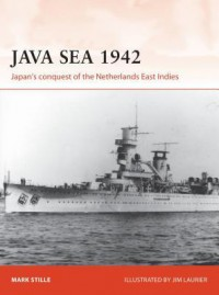 Java Sea 1942: Japan's Conquest of the Netherlands East Indies - Jim Laurier, Mark Stille