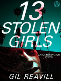13 Stolen Girls: A Layla Remington Mystery - Gil Reavill