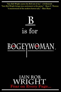 B is for Bogeywoman (A-Z of Horror) - Iain Rob Wright