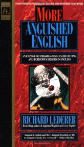 More Anguished English: an Expose of Embarrassing Excruciating, and Egregious Errors in English - Richard Lederer