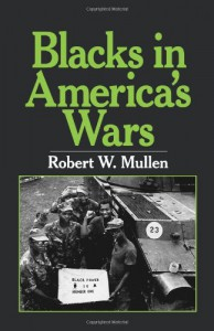 Blacks In America's Wars: The Shift In Attitudes From The Revolutionary War To Vietnam - Robert W. Mullen