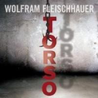 Torso - Wolfram Fleischhauer,  Detlef Bierstedt
