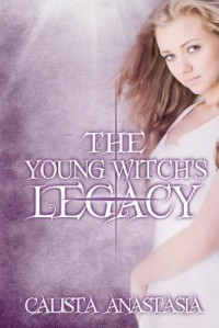 Legacy (The Young Witch's Chronicles #1) - Calista Anastasia