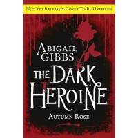 Autumn Rose (The Dark Heroine, #2) - Abigail Gibbs