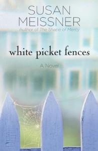White Picket Fences: A Novel - Susan Meissner