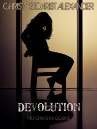 Devolution: No One Is Innocent - Christy Alexander, Christy Sechrist