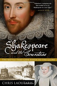 Shakespeare and the Countess: The Battle that Gave Birth to the Globe - Chris Laoutaris