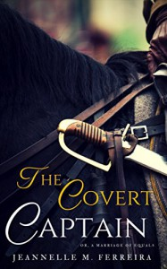 The Covert Captain: Or, A Marriage of Equals - Jeannelle M. Ferreira