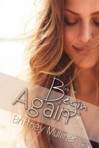 Begin Again - Brittney Mulliner