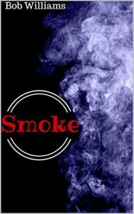 Smoke: A Short Story - Bob Williams