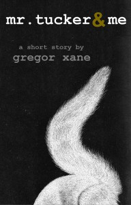 Mr. Tucker & Me: A Short Story - Gregor Xane