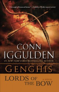 Genghis: Lords of the Bow: A Novel (Conqueror series Book 2) - Conn Iggulden