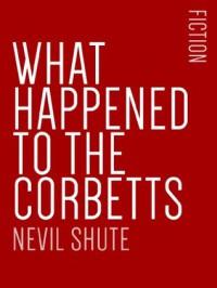 What Happened to the Corbetts - Nevil Shute