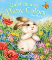 Quiet Bunny's Many Colors - Lisa McCue