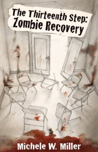 The Thirteenth Step: Zombie Recovery - Michele W. Miller