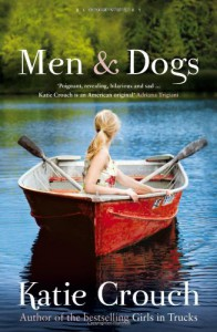 Men and Dogs: A Novel - Katie Crouch