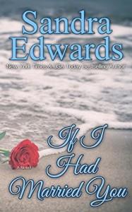 If I Had Married You: A Novel - Sandra Edwards