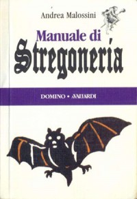 Manuale di Stregoneria - Andrea Malossini