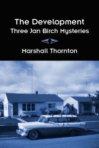 The Development: Three Jan Birch Mysteries - Marshall Thornton