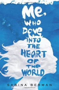 Me, Who Dove into the Heart of the World - Sabina Berman, Lisa Dillman