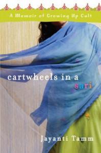 Cartwheels in a Sari: A Memoir of Growing Up Cult - Jayanti Tamm