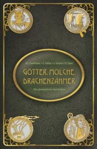 Götter, Molche, Drachenzähmer: Vier phantastische Geschichten (German Edition) - K. Sperl;J. Socher;M. Claußnitzer;S. Heller