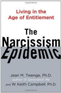 The Narcissism Epidemic: Living in the Age of Entitlement - Jean M. Twenge, W. Keith Campbell