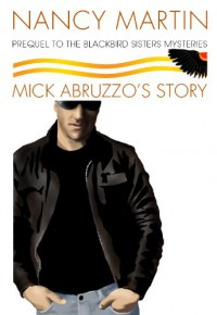 Mick Abruzzo's Story: A Prequel to the Blackbird Sisters Mysteries - Nancy Martin
