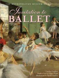 Invitation to Ballet: A Celebration of Dance and Degas - Carolyn Vaughan, Rachel Isadora