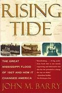 Rising Tide: The Great Mississippi Flood of 1927 and How It Changed America - John M. Barry
