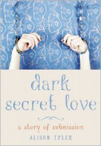 Dark Secret Love: A Story of Submission - Alison Tyler