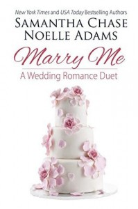 Marry Me: a Wedding Romance Duet - Samantha Chase, Noelle Adams