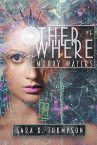 Muddy Waters (Otherwhere Book 1) - Sara O. Thompson
