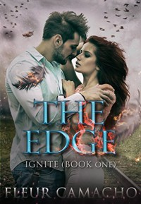 The Edge: (Ignite, Book 1) (Ignite Series) - Fleur Camcho