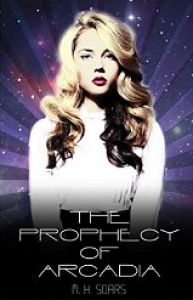 The Prophecy of Arcadia - M.H. Soars