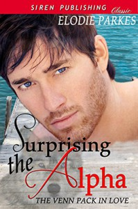 Surprising the Alpha [The Venn Pack in Love 1] (Siren Publishing Classic) - Elodie Parkes