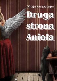 Druga strona Anioła -  Oliwia Szadkowska