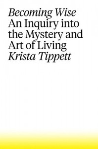 Becoming Wise: An Inquiry into the Mystery and Art of Living - Krista Tippett