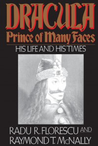 Dracula, Prince of Many Faces: His Life and His Times - Radu Florescu, Raymond T. McNally