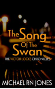 The Song Of The Swan (Victor Locke Chronicles) (Volume 2) - Michael RN Jones