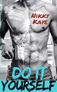 Do It Yourself: (A Hot Starting Over Romance Novella) - Nikky Kaye