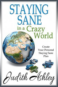 Staying Sane in a Crazy World - Judith Ashley