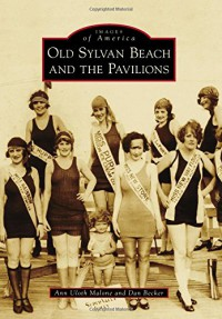 Old Sylvan Beach and the Pavilions (Images of America (Arcadia Publishing)) - Ann Uloth Malone, Dan Becker