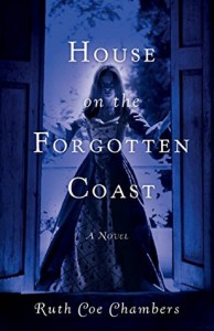 House on the Forgotten Coast: A Novel - Ruth Coe Chambers