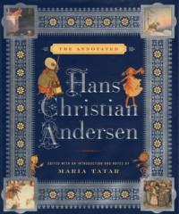 The Annotated Hans Christian Andersen - Hans Christian Andersen, Maria Tatar