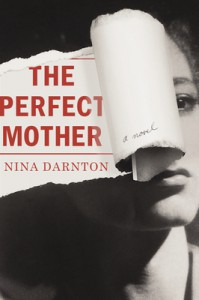 The Perfect Mother: A Novel - Nina Darnton
