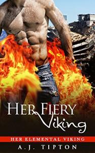 Her Fiery Viking: A Paranormal Romance (Her Elemental Viking Book 1) - AJ Tipton