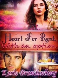 Heart For Rent, with an Option - Karla Brandenburg