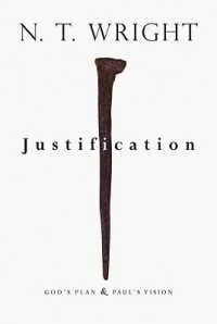 Justification: God's Plan & Paul's Vision - N.T. Wright