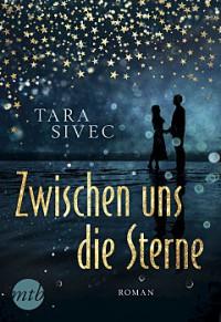Zwischen uns die Sterne - Tara Sivec